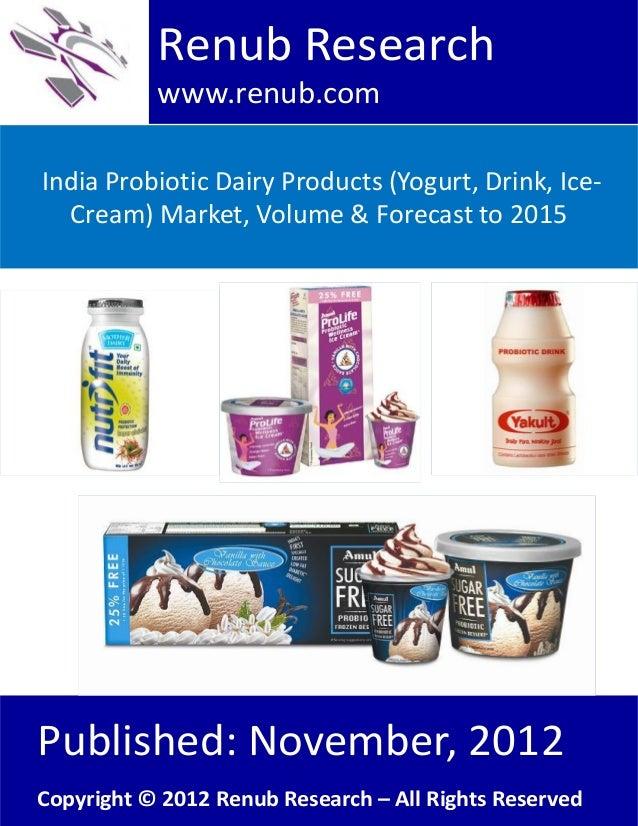 India probiotic dairy products (yogurt, drink, ice cream) market, volume & forecast to 2015