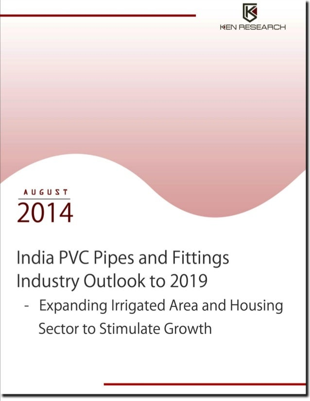 TABLE OF CONTENTS 1. India PVC Pipes and Fittings Industry Introduction 1.1. India PVC Pipes and Fittings Market Potential...