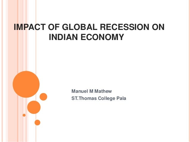 IMPACT OF GLOBAL RECESSION ON       INDIAN ECONOMY           Manuel M Mathew           ST.Thomas College Pala