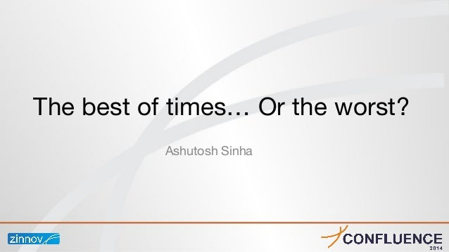 Ashutosh Sinha The best of times… Or the worst?