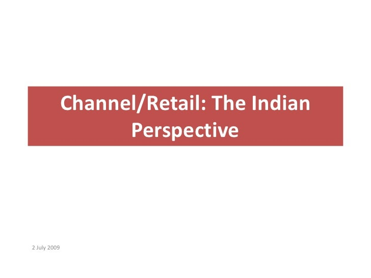 Channel/Retail: The Indian Perspective<br />2 July 2009<br />