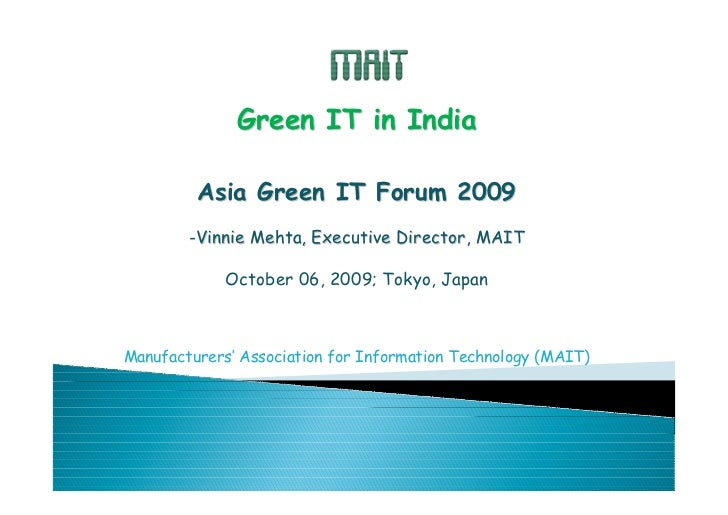 Green IT in India         Asia Green IT Forum 2009        -Vinnie Mehta, Executive Director, MAIT             October 06, ...