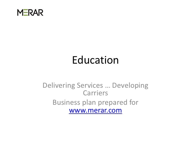 EducationDelivering Services … Developing             Carriers   Business plan prepared for        www.merar.com