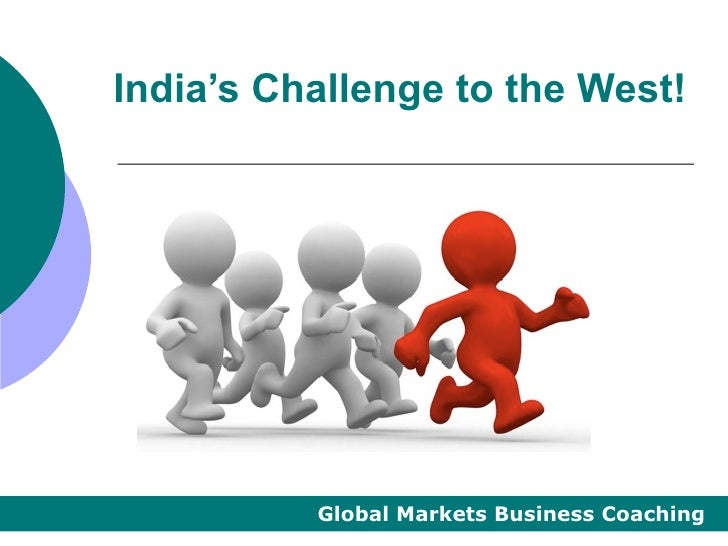 India's Challenge to the West!          Global Markets Business Coaching