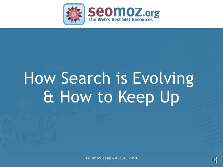 How Search is Evolving SLIDE MASTER – COVERPAGE         & How to Keep Up                              Gillian Muessig – Au...