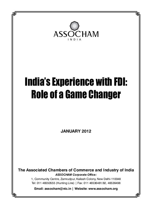 India's Experience with fdi: Role of a Game Changer The Associated Chambers of Commerce and Industry of India ASSOCHAM Cor...