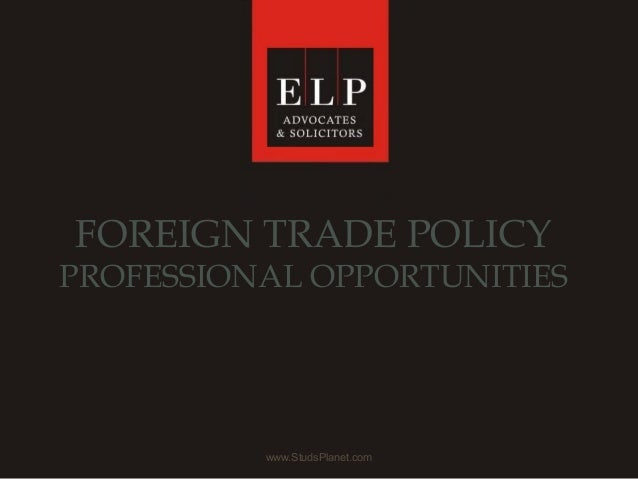 www.StudsPlanet.com FOREIGN TRADE POLICY PROFESSIONAL OPPORTUNITIES