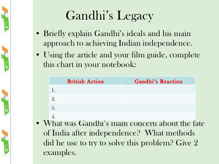 Gandhi's Legacy <ul><li>Briefly explain Gandhi's ideals and his main approach to achieving Indian independence.  </li></ul...