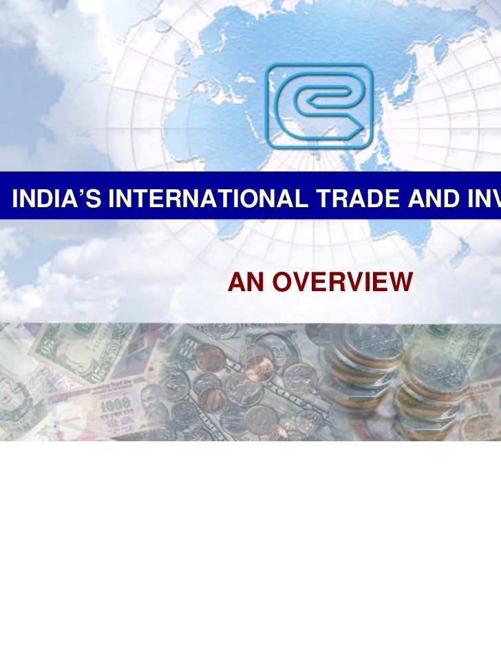 INDIA'S INTERNATIONAL TRADE AND INVESTMENT              AN OVERVIEW