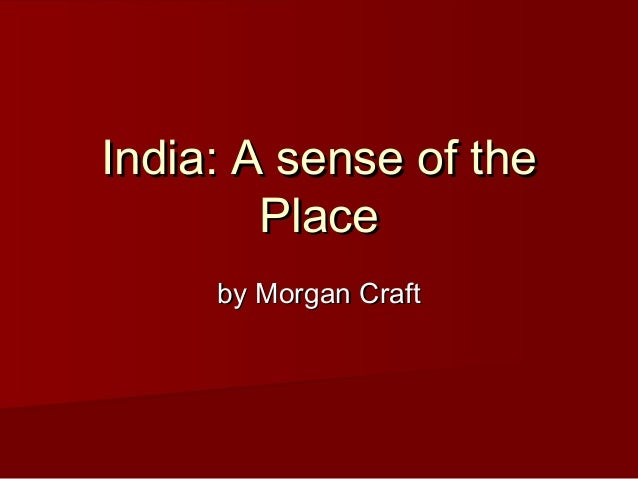India: A sense of theIndia: A sense of the PlacePlace by Morgan Craftby Morgan Craft
