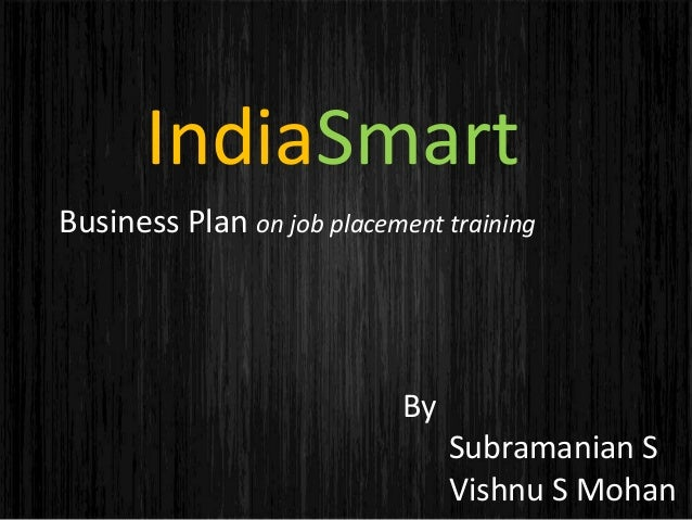 Business Plan on job placement trainingBySubramanian SVishnu S MohanIndiaSmart