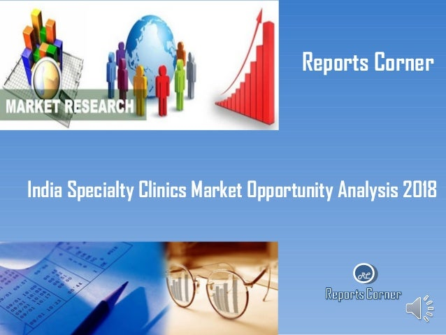 Reports Corner  India Specialty Clinics Market Opportunity Analysis 2018  RC