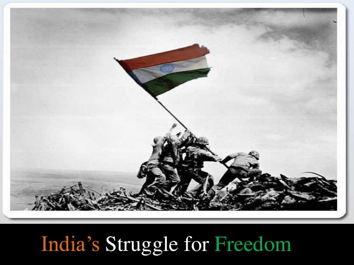 the fight for freedom in india The congress is unconcerned as to who will rule, when freedom is attained   every mussalman should therefore co-operate in the fight for india's freedom.