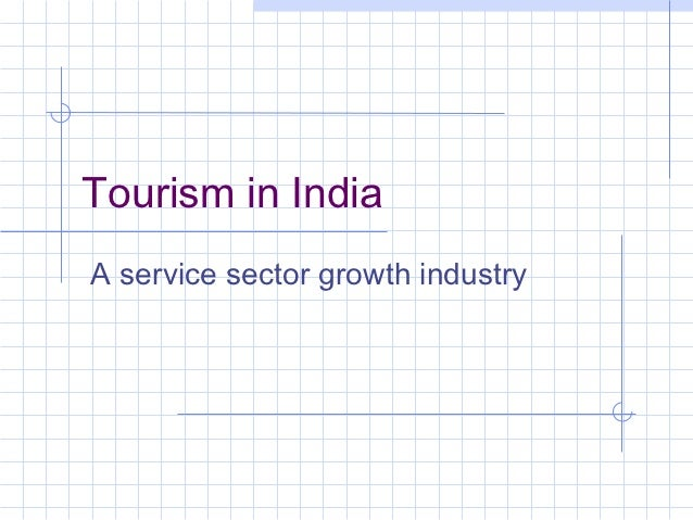 Tourism in IndiaA service sector growth industry