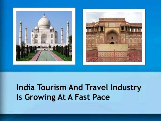 India Tourism And Travel Industry Is Growing At A Fast Pace