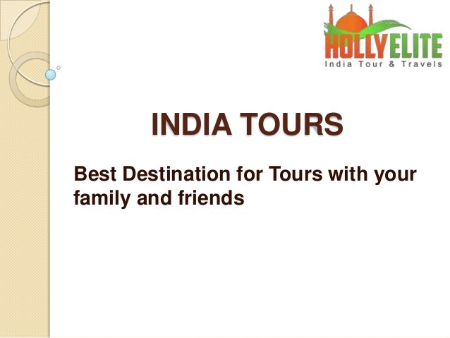 INDIA TOURS Best Destination for Tours with your family and friends