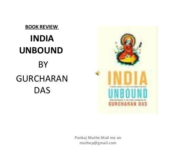 BOOK REVIEW  INDIAUNBOUND    BYGURCHARAN   DAS               Pankaj Muthe Mail me on                 muthep@gmail.com