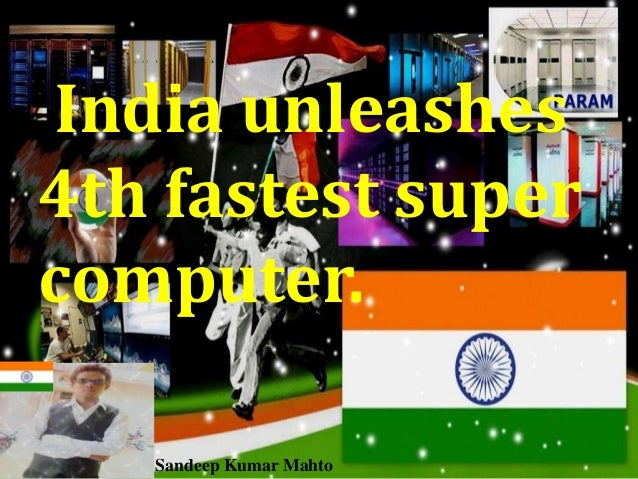 India unleashes 4th fastest super computer. Sandeep Kumar Mahto