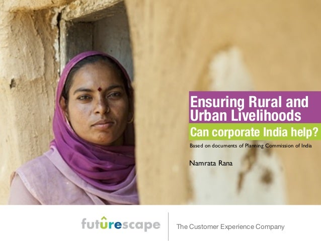 Ensuring Rural and  Urban Livelihoods  Can corporate India help?  Based on documents of Planning Commission of India  Namr...