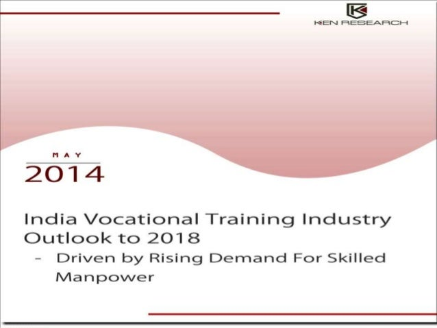 India Vocational Training Industry India Vocational Training Industry Outlook to 2018 - Driven by Rising Demand For Skille...