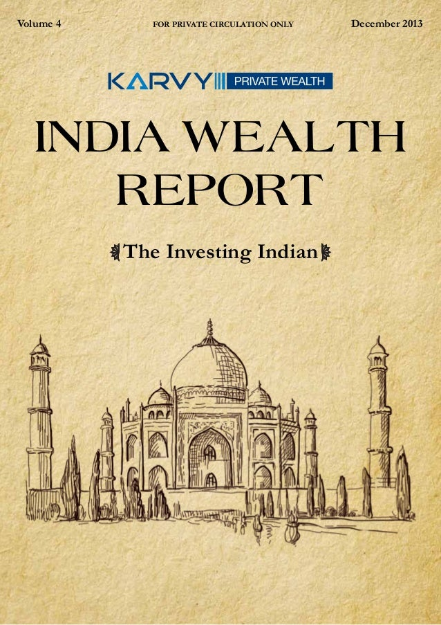 Volume 4  FOR PRIVATE CIRCULATION ONLY  December 2013  INDIA WEALTH REPORT The Investing Indian  1