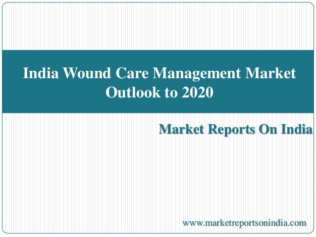 evaluation of the indian wound care market The india wound care market outlook to 2022 - rising medical  the future  analysis of overall india wound care market has also been.