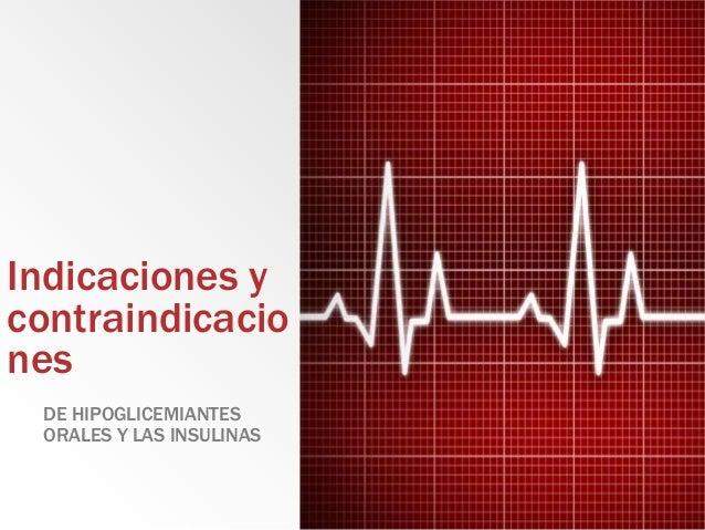 Indicaciones y contraindicacio nes DE HIPOGLICEMIANTES ORALES Y LAS INSULINAS