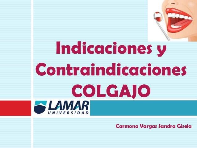 Indicaciones y Contraindicaciones COLGAJO Carmona Vargas Sandra Gisela