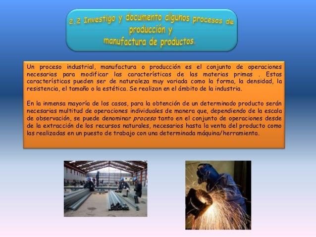 Un proceso industrial, manufactura o producción es el conjunto de operacionesnecesarias para modificar las características...