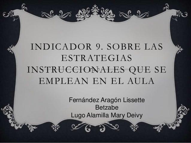 INDICADOR 9. SOBRE LAS ESTRATEGIAS INSTRUCCIONALES QUE SE EMPLEAN EN EL AULA Fernández Aragón Lissette Betzabe Lugo Alamil...