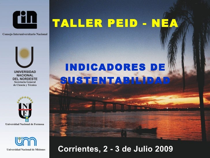 TALLER PEID - NEA INDICADORES DE SUSTENTABILIDAD Corrientes, 2 - 3 de Julio 2009