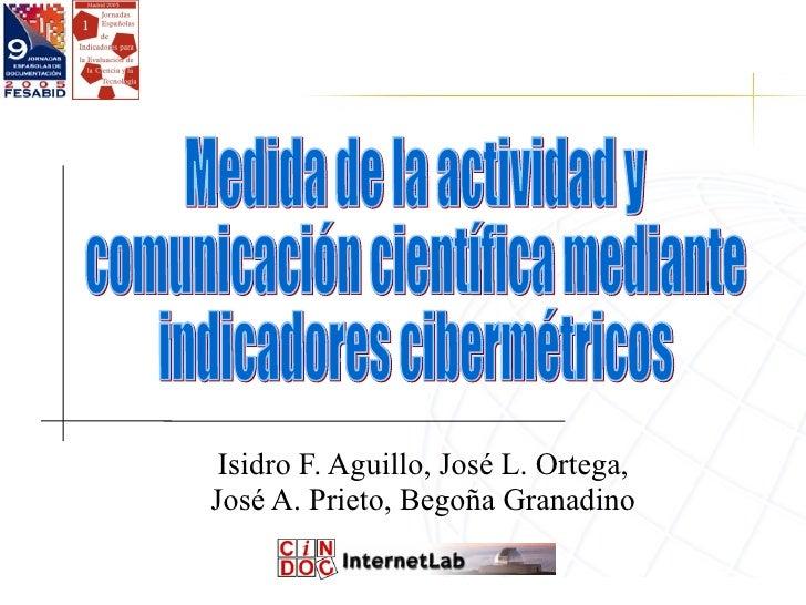 <ul><ul><li>Isidro F. Aguillo, José L. Ortega, </li></ul></ul><ul><ul><li>José A. Prieto, Begoña Granadino </li></ul></ul>...