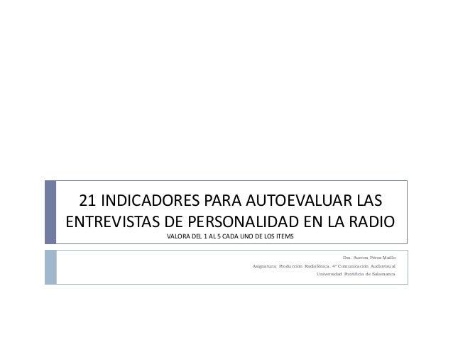 21 INDICADORES PARA AUTOEVALUAR LAS  ENTREVISTAS DE PERSONALIDAD EN LA RADIO  VALORA DEL 1 AL 5 CADA UNO DE LOS ITEMS  Dra...