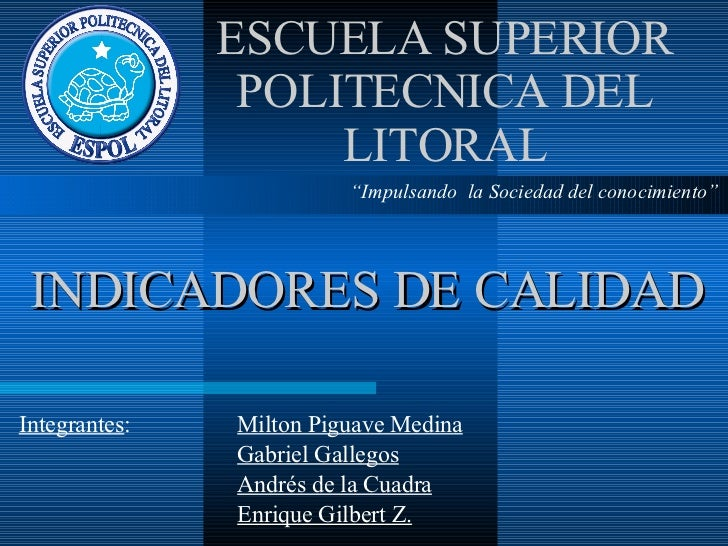 "Integrantes : Milton Piguave Medina Gabriel Gallegos Andrés de la Cuadra Enrique Gilbert Z. INDICADORES DE CALIDAD "" Impul..."