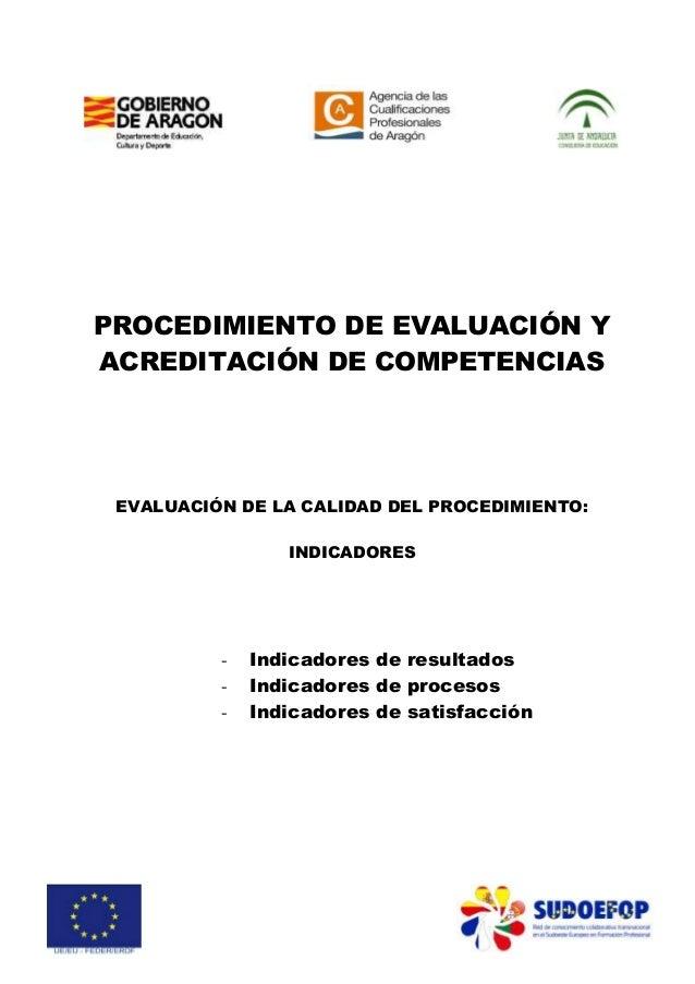 PROCEDIMIENTO DE EVALUACIÓN Y ACREDITACIÓN DE COMPETENCIAS  EVALUACIÓN DE LA CALIDAD DEL PROCEDIMIENTO: INDICADORES  -  In...