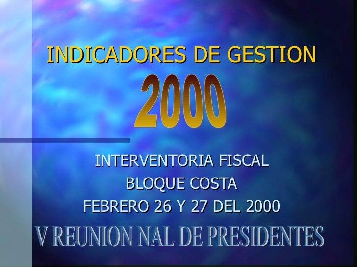INDICADORES DE GESTION INTERVENTORIA FISCAL BLOQUE COSTA FEBRERO 26 Y 27 DEL 2000 V REUNION NAL DE PRESIDENTES 2000
