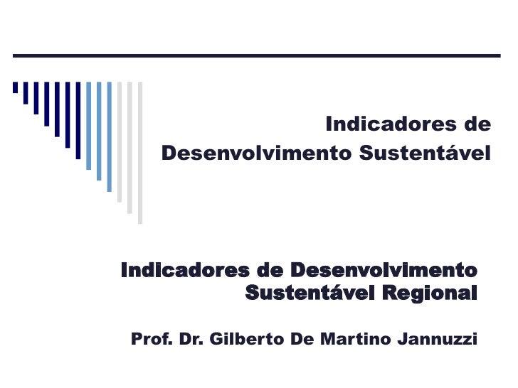 Indicadores de Desenvolvimento Sustentável Indicadores de Desenvolvimento Sustentável Regional Prof. Dr. Gilberto De Marti...