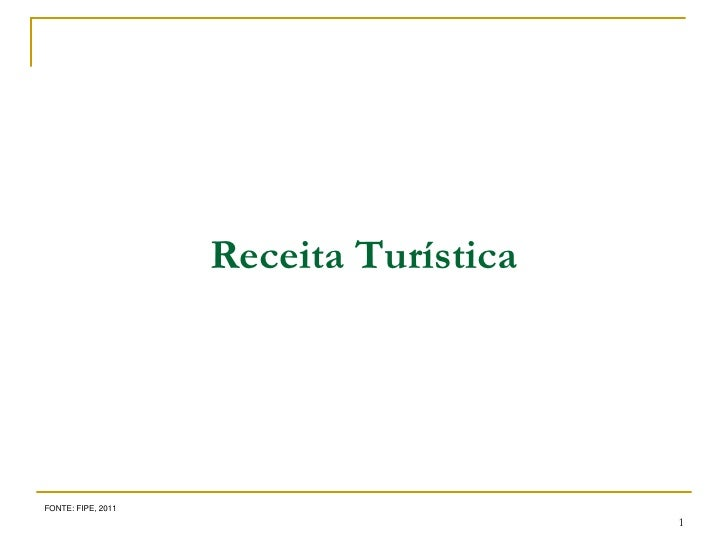 Receita TurísticaFONTE: FIPE, 2011                                        1