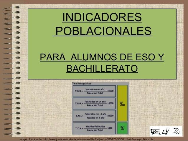 INDICADORES POBLACIONALES PARA ALUMNOS DE ESO Y BACHILLERATO Imagen tomada de:: http://www.juntadeandalucia.es/averroes/ht...