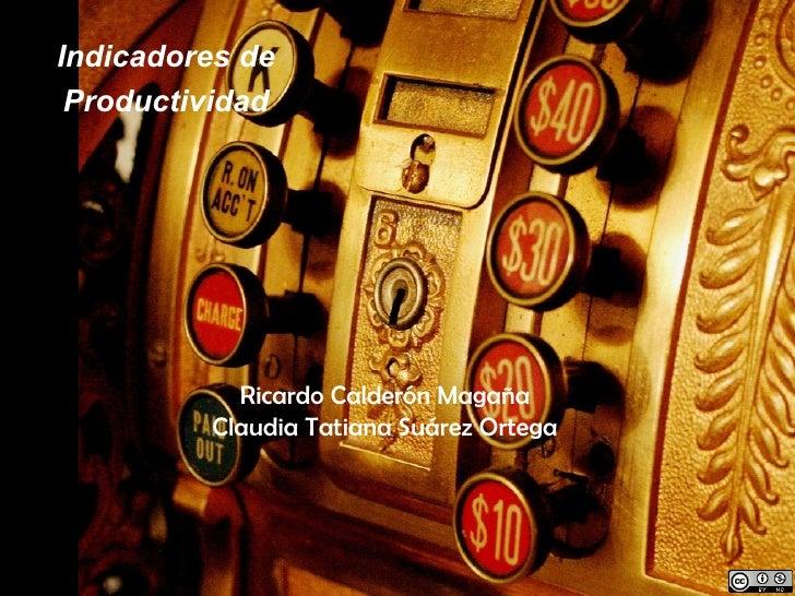 Indicadores de Productividad Ricardo Calderón Magaña Claudia Tatiana Suárez Ortega