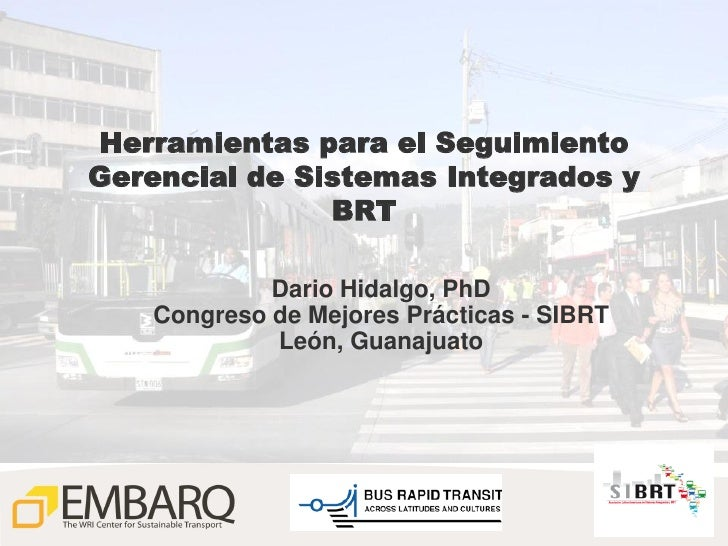 Herramientas para el SeguimientoGerencial de Sistemas Integrados y               BRT             Dario Hidalgo, PhD    Con...