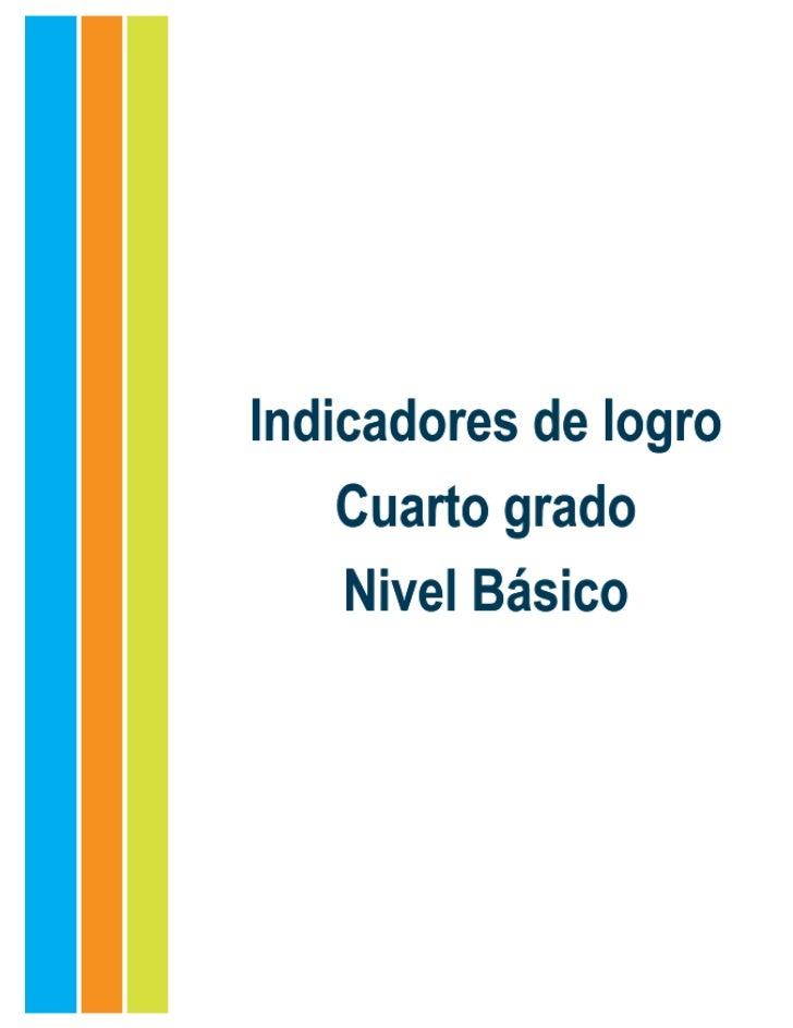 Indicadores de logro. Cuarto grado. Nivel BásicoEquipo consultivoMelanio Paredes, M. A.Lic. Susana MichelLic. Mery Valerio...