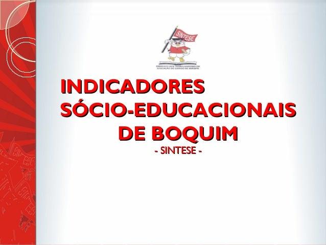 INDICADORESINDICADORES SÓCIO-EDUCACIONAISSÓCIO-EDUCACIONAIS DE BOQUIMDE BOQUIM - SINTESE -- SINTESE -
