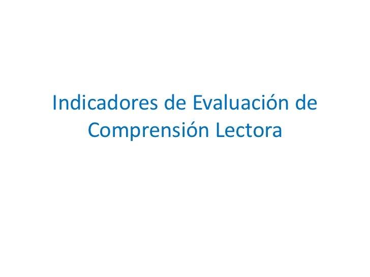 Indicadores de Evaluación de Comprensión Lectora<br />