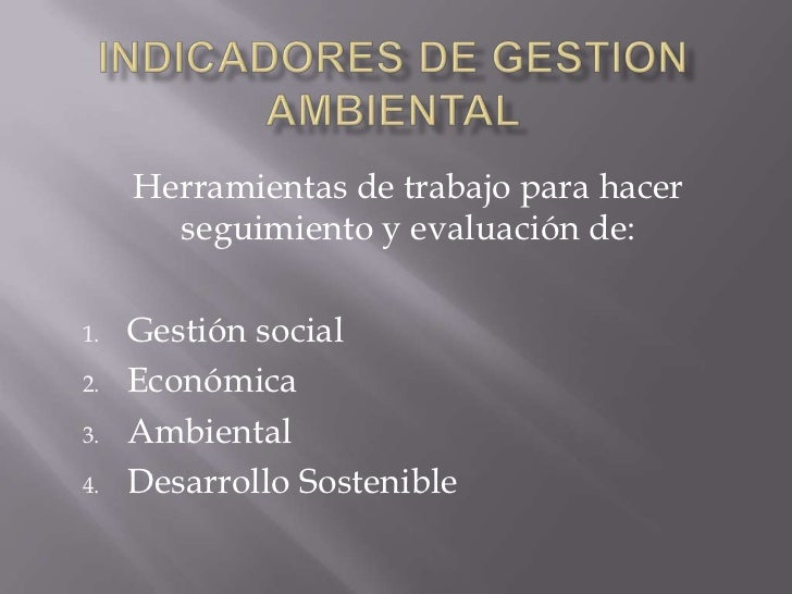 Herramientas de trabajo para hacer       seguimiento y evaluación de:1.   Gestión social2.   Económica3.   Ambiental4.   D...