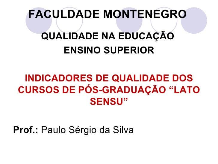 FACULDADE   MONTENEGRO <ul><li>QUALIDADE NA EDUCAÇÃO  </li></ul><ul><li>ENSINO SUPERIOR </li></ul><ul><li>INDICADORES DE Q...