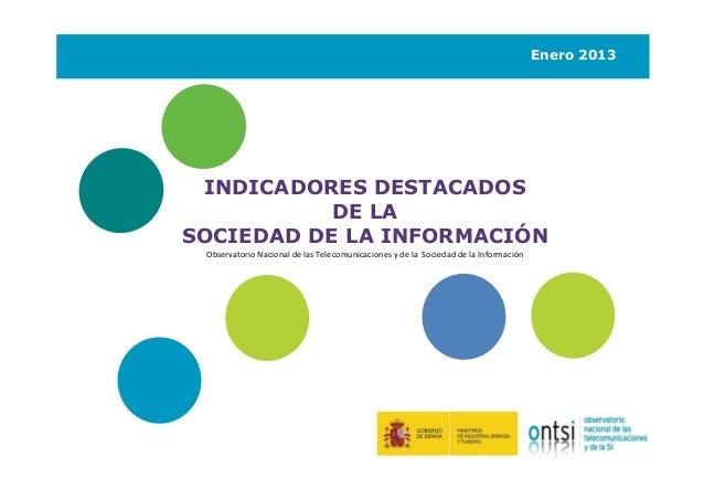INDICADORES DESTACADOS DE LA SOCIEDAD DE LA INFORMACIÓN EN ESPAÑA (ENERO 2013)