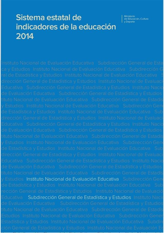 Sistema estatal de indicadores de la educación 2014 Ministerio de Educación, Cultura y Deporte Instituto Nacional de Evalu...