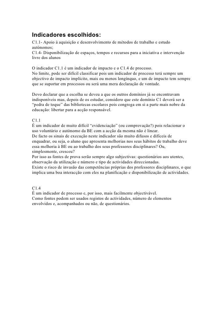 Indicadores escolhidos: C1.1- Apoio à aquisição e desenvolvimento de métodos de trabalho e estudo autónomos; C1.4- Disponi...