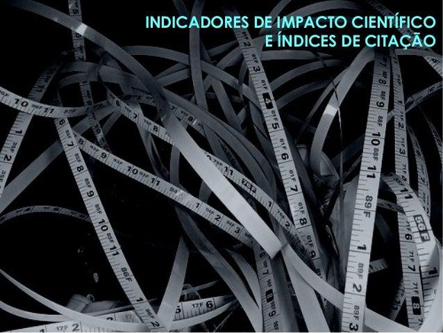 """INDICADORES DE IMPACTO CIENTÍFICO E ÍNDICES DE CITAÇÃO """"não há escolha científica - do campo da pesquisa, dos métodos empr..."""